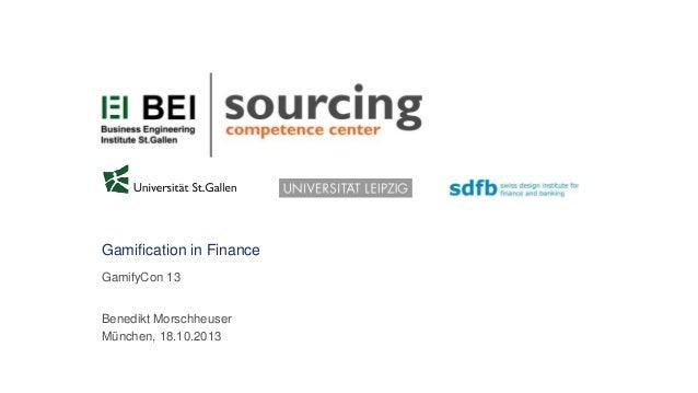 Gamification in Finance GamifyCon 13 Benedikt Morschheuser München, 18.10.2013