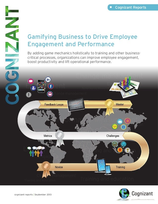 •	 Cognizant Reports  Gamifying Business to Drive Employee Engagement and Performance By adding game mechanics holisticall...