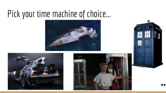 Pick your time machine of choice...