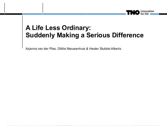 A Life Less Ordinary: Suddenly Making a Serious Difference Arjanna van der Plas, Ottilie Nieuwenhuis & Hester Stubbé-Alber...