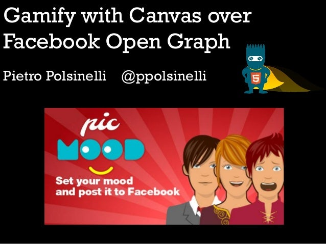 Gamify with Canvas over Facebook Open Graph Pietro Polsinelli @ppolsinelli
