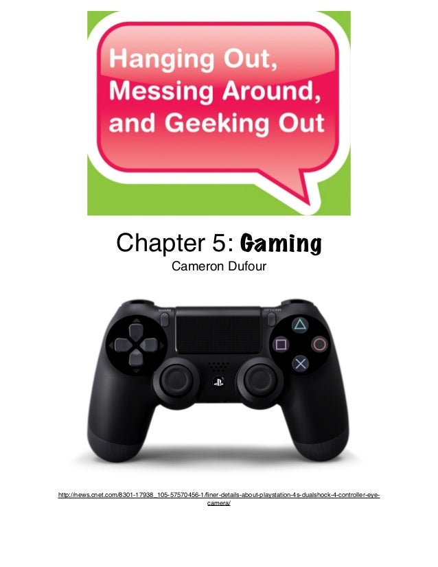Chapter 5: GamingCameron Dufourhttp://news.cnet.com/8301-17938_105-57570456-1/finer-details-about-playstation-4s-dualshock-...