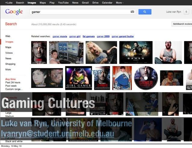 Gaming CulturesLuke van Ryn, University of Melbournelvanryn@student.unimelb.edu.auTEXTMonday, 13 May 13