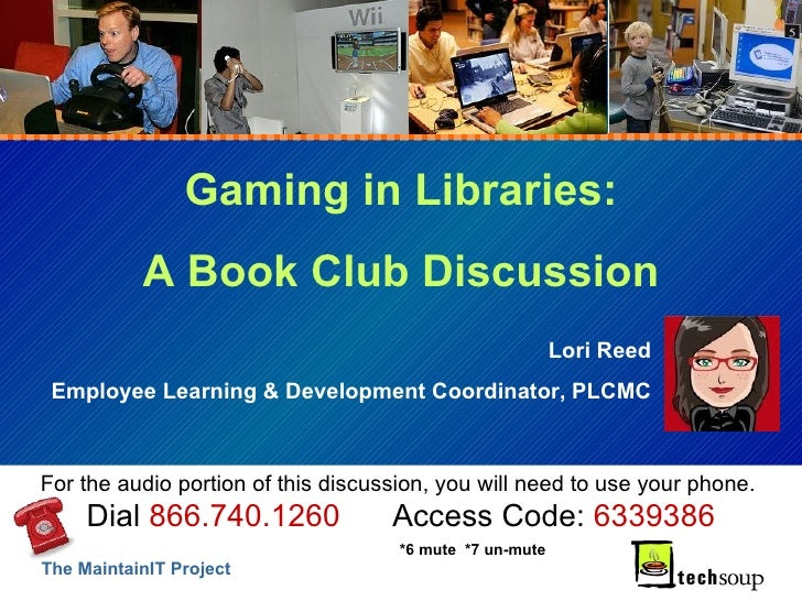 Gaming in Libraries: A Book Club Discussion Lori Reed Employee Learning & Development Coordinator, PLCMC For the audio por...