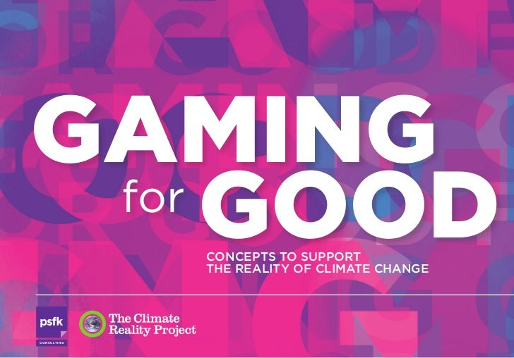 GAMING for     GOOD          CONCEPTS TO SUPPORT                   THE REALITY OF CLIMATE CHANGECO N S U LTI N G