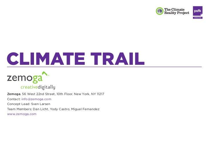 CLIMATE TRAILZemoga. 56 West 22nd Street, 10th Floor. New York, NY 11217Contact: info@zemoga.comConcept Lead: Sven LarsenT...