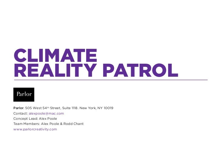 CLIMATEREALITY PATROLParlor. 505 West 54th Street, Suite 1118. New York, NY 10019Contact: alexpoole@mac.comConcept Lead: A...