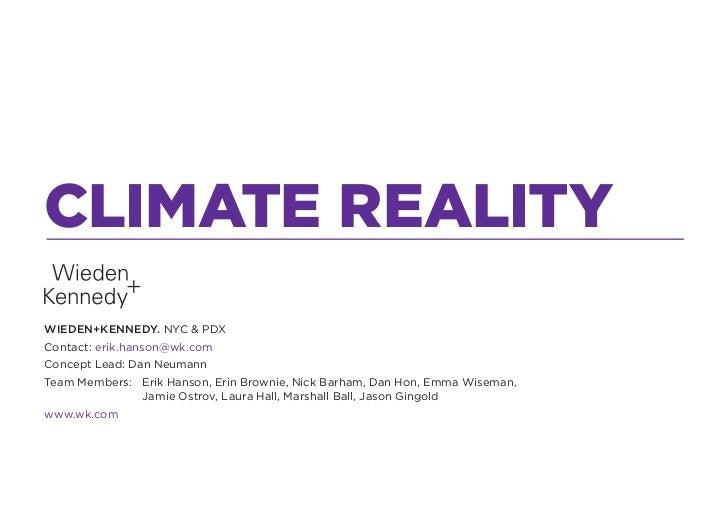 CLIMATE REALITYWIEDEN+KENNEDY. NYC & PDXContact: erik.hanson@wk.comConcept Lead: Dan NeumannTeam Members: Erik Hanson, Eri...