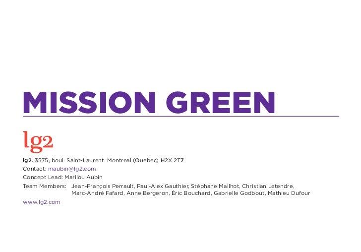 MISSION GREENlg2. 3575, boul. Saint-Laurent. Montreal (Quebec) H2X 2T7Contact: maubin@lg2.comConcept Lead: Marilou AubinTe...