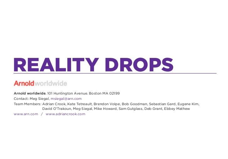 REALITY DROPSArnold worldwide. 101 Huntington Avenue. Boston MA 02199Contact: Meg Siegal, msiegal@arn.comTeam Members: Adr...