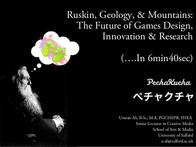 Ruskin, Geology, & Mountains:  The Future of Games Design,        Innovation & Research            (….In 6min40sec)       ...