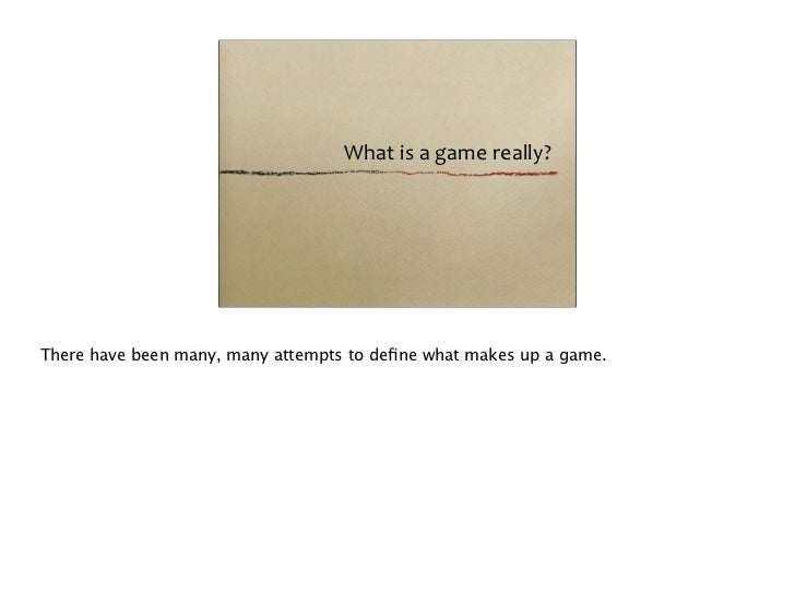 Goals: objectives. If there is no goal, the games is meaningless Non-linear: they depend on decision-making. Games are a s...