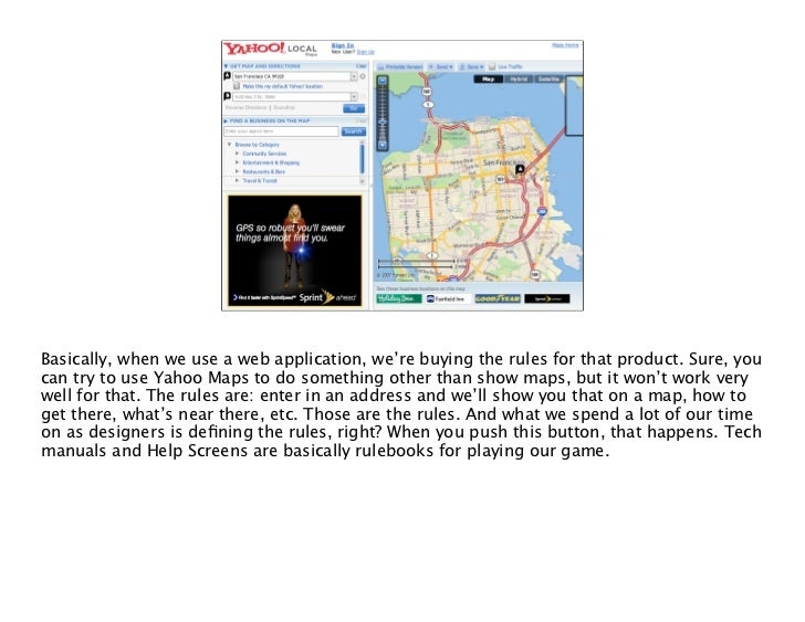 """One of the reasons people use Yahoo Maps is that they want to play the """"maps game"""" with Yahoo's rules, not with Google's. ..."""