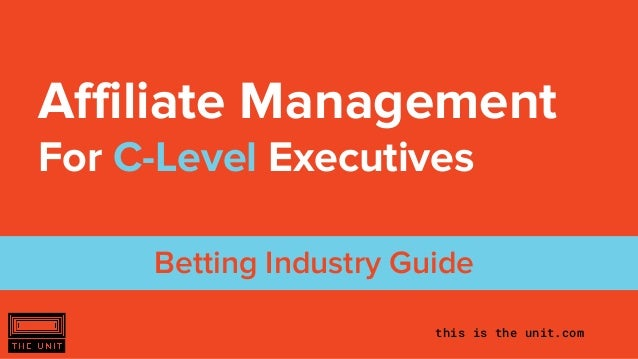 this is the unit.com Affiliate Management For C-Level Executives Betting Industry Guide