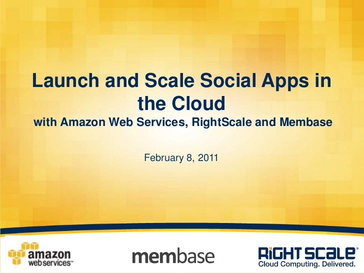 Launch and Scale Social Apps in the Cloud with Amazon Web Services, RightScale and MembaseFebruary 8, 2011<br />