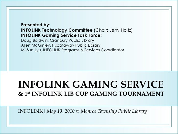 INFOLINK GAMING SERVICE & 1 st  INFOLINK LIB CUP GAMING TOURNAMENT INFOLINK|  May 19, 2010 @ Monroe Township Public Librar...