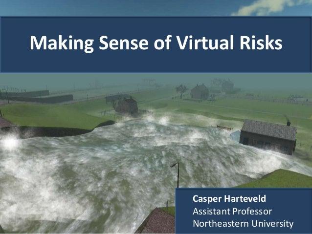 Making Sense of Virtual Risks Casper Harteveld Assistant Professor Northeastern University