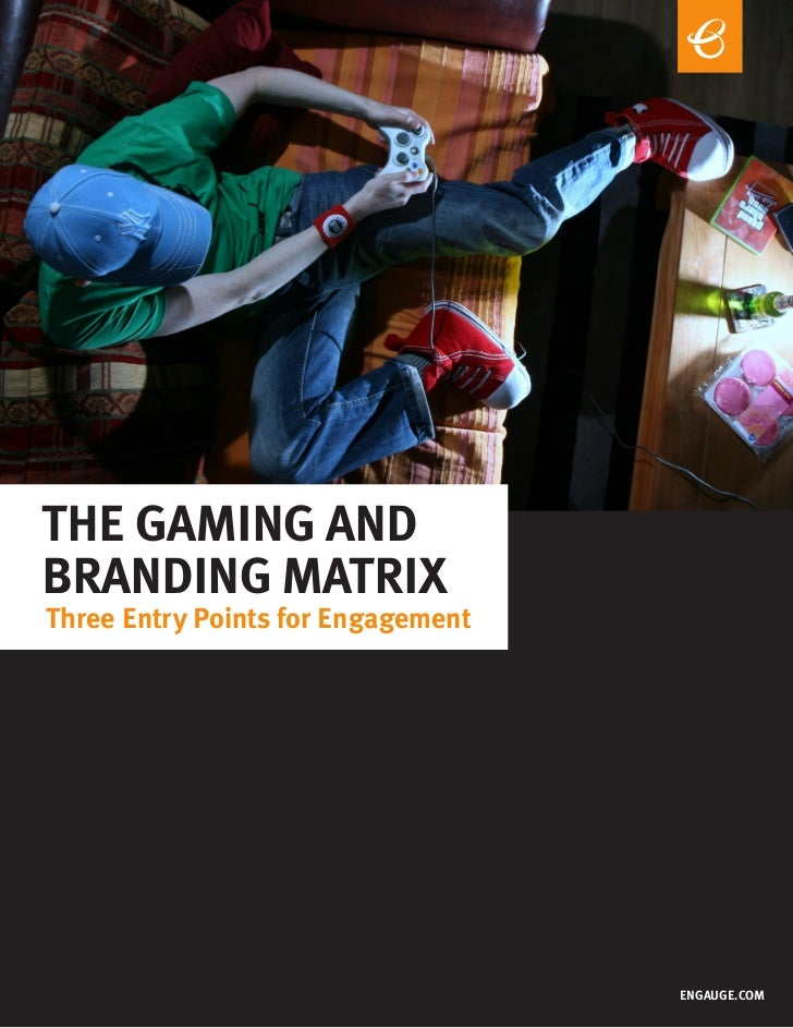 THE GAMING ANDBRANDING MATRIXThree Entry Points for Engagement                                    ENGAUGE.COM