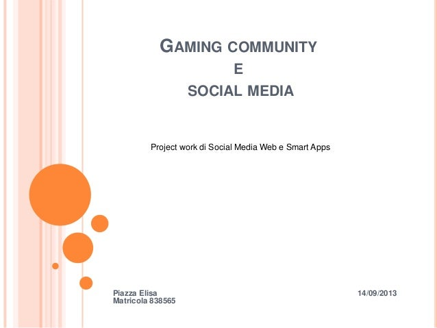 GAMING COMMUNITY E SOCIAL MEDIA Piazza Elisa 14/09/2013 Matricola 838565