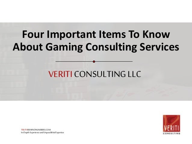 Four Important Items To Know  About Gaming Consulting Services  VERITI CONSULTING LLC  TRUTHBEHINDNUMBERS.COM  In-Depth Ex...
