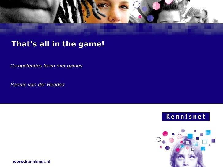 That's all in the game! Competenties leren met games  Hannie van der Heijden