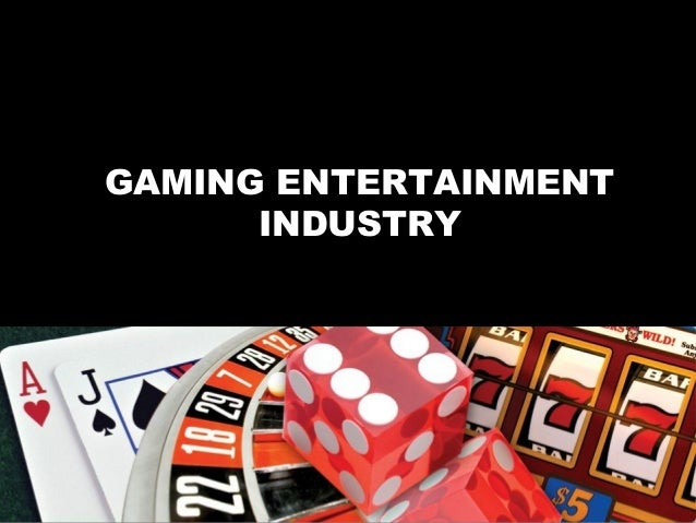 GAMING ENTERTAINMENT  INDUSTRY