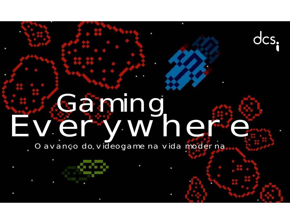 Gaming Everywhere  O avanço do videogame na vida moderna