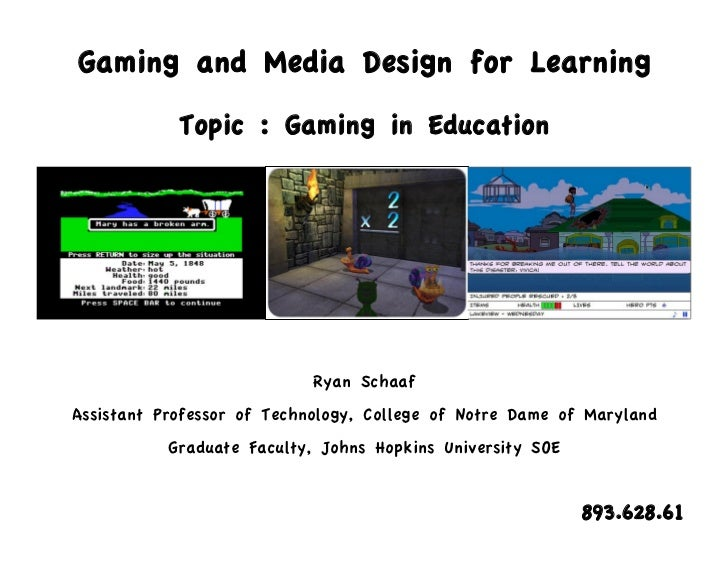 Gaming and Media Design for Learning            Topic : Gaming in Education                            Ryan SchaafAssistan...