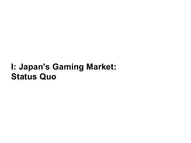 I: Japan's Gaming Market:  Status Quo