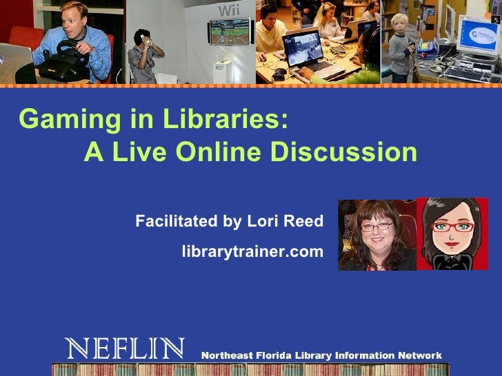Gaming in Libraries:  A Live Online Discussion Facilitated by Lori Reed librarytrainer.com