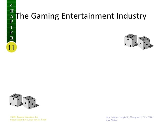 C H A P T E R  The Gaming Entertainment Industry  11  ©2004 Pearson Education, Inc. Upper Saddle River, New Jersey 07458  ...