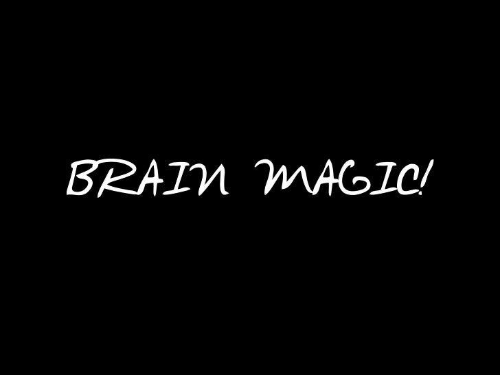 BRAIN MAGIC!