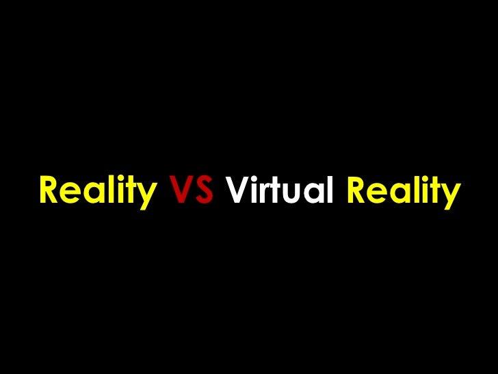 Reality VS Virtual Reality