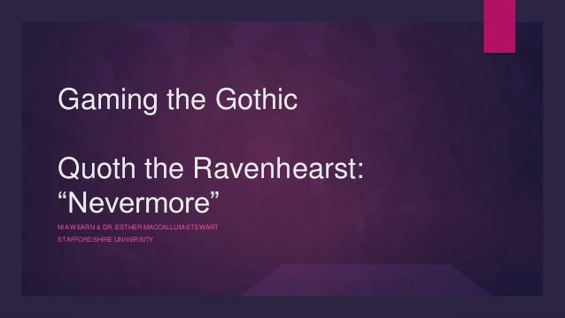 "Gaming the Gothic Quoth the Ravenhearst: ""Nevermore"" NIA WEARN & DR. ESTHER MACCALLUM-STEWART STAFFORDSHIRE UNIVERSITY"