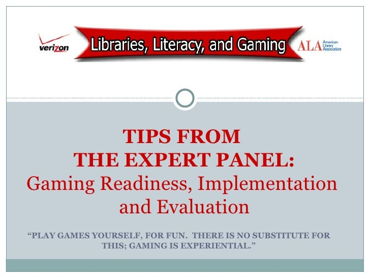""" PLAY GAMES YOURSELF, FOR FUN.  THERE IS NO SUBSTITUTE FOR THIS; GAMING IS EXPERIENTIAL."" TIPS FROM  THE EXPERT PANEL: Ga..."