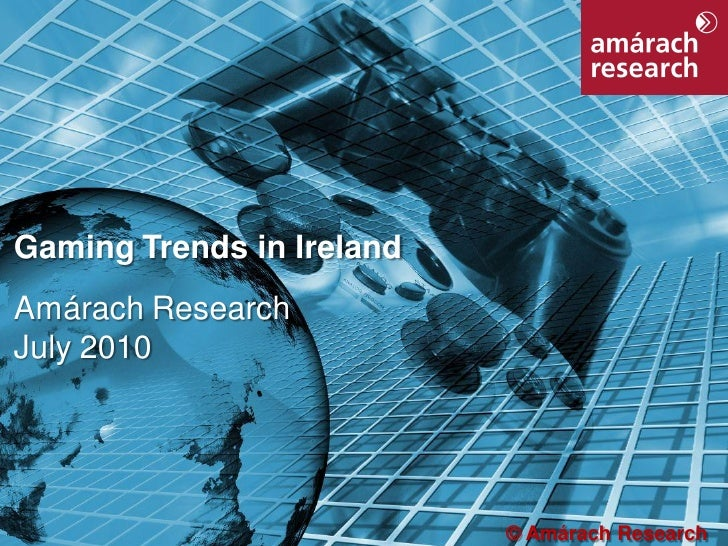 1     Gaming Trends in Ireland Amárach Research July 2010                                © Amárach Research
