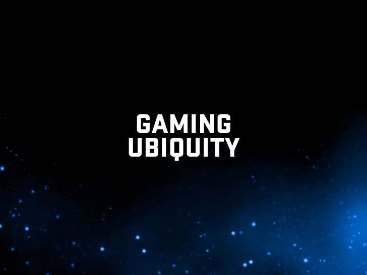 GAMING UBIQUITY