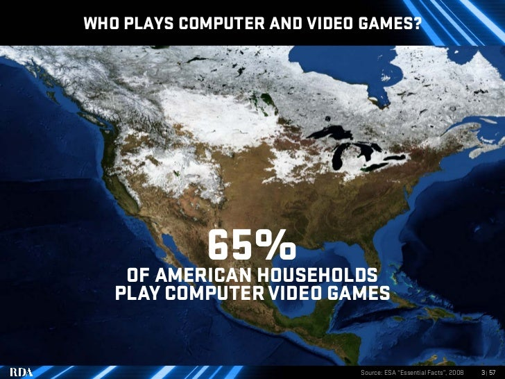 WHO PLAYS COMPUTER AND VIDEO GAMES?                 65%     OF AMERICAN HOUSEHOLDS    PLAY COMPUTER VIDEO GAMES           ...