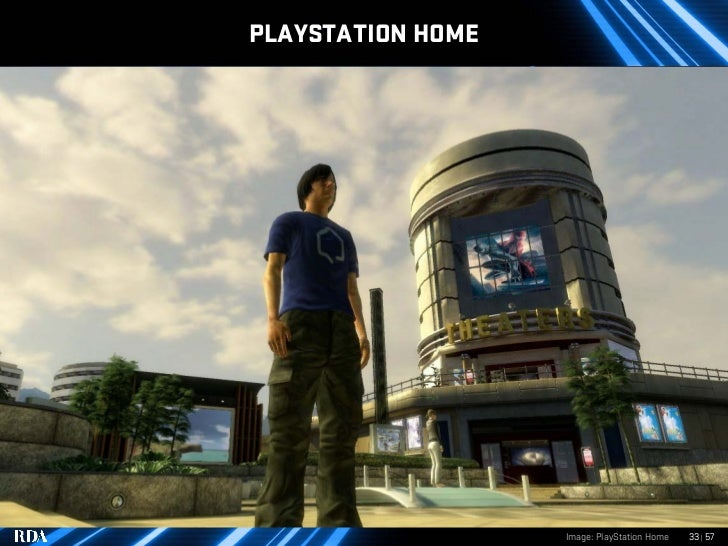 PLAYSTATION HOME                        Image: PlayStation Home   33 | 57