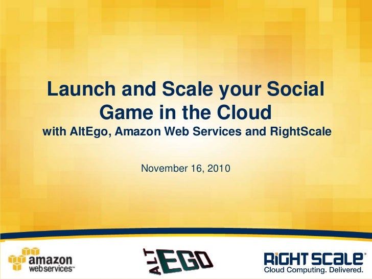Launch and Scale your Social Game in the Cloud with AltEgo, Amazon Web Services and RightScaleNovember 16, 2010<br />