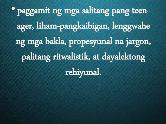 •paggamit ng mga salitang pang-teen- ager, liham-pangkaibigan, lenggwahe ng mga bakla, propesyunal na jargon, palitang rit...