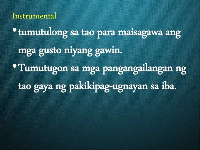 Instrumental •tumutulong sa tao para maisagawa ang mga gusto niyang gawin. •Tumutugon sa mga pangangailangan ng tao gaya n...