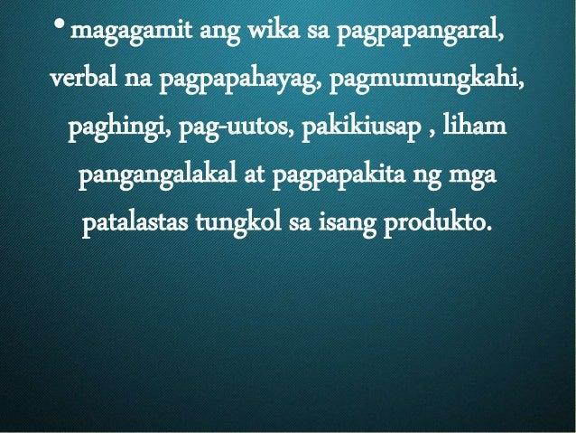 •magagamit ang wika sa pagpapangaral, verbal na pagpapahayag, pagmumungkahi, paghingi, pag-uutos, pakikiusap , liham panga...