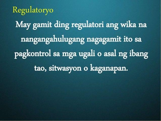 Regulatoryo May gamit ding regulatori ang wika na nangangahulugang nagagamit ito sa pagkontrol sa mga ugali o asal ng iban...