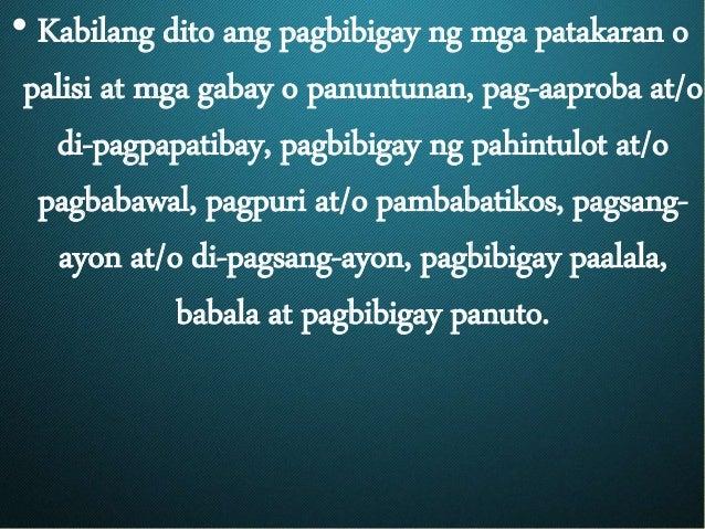• Kabilang dito ang pagbibigay ng mga patakaran o palisi at mga gabay o panuntunan, pag-aaproba at/o di-pagpapatibay, pagb...