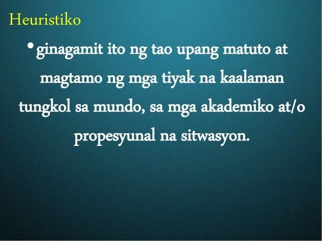 Heuristiko •ginagamit ito ng tao upang matuto at magtamo ng mga tiyak na kaalaman tungkol sa mundo, sa mga akademiko at/o ...