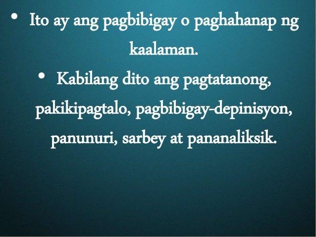 • Ito ay ang pagbibigay o paghahanap ng kaalaman. • Kabilang dito ang pagtatanong, pakikipagtalo, pagbibigay-depinisyon, p...