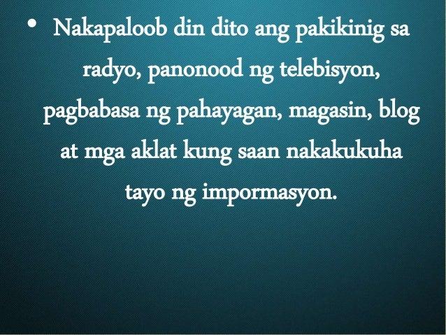 • Nakapaloob din dito ang pakikinig sa radyo, panonood ng telebisyon, pagbabasa ng pahayagan, magasin, blog at mga aklat k...