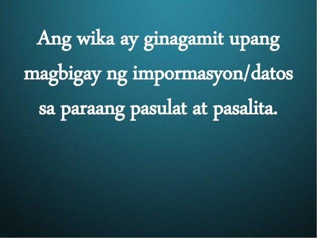Ang wika ay ginagamit upang magbigay ng impormasyon/datos sa paraang pasulat at pasalita.
