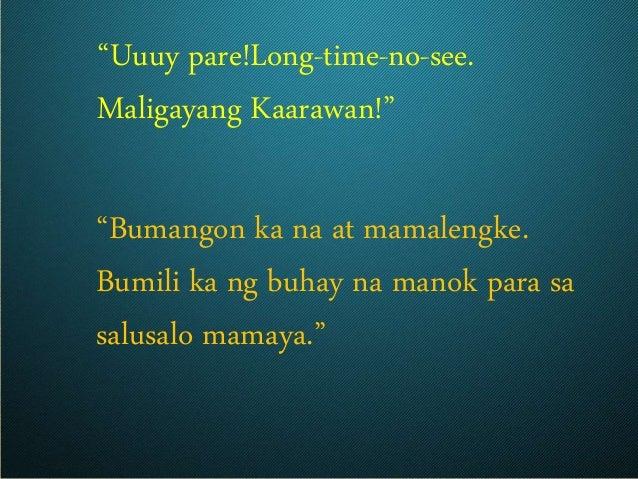 """""""Uuuy pare!Long-time-no-see. Maligayang Kaarawan!"""" """"Bumangon ka na at mamalengke. Bumili ka ng buhay na manok para sa salu..."""
